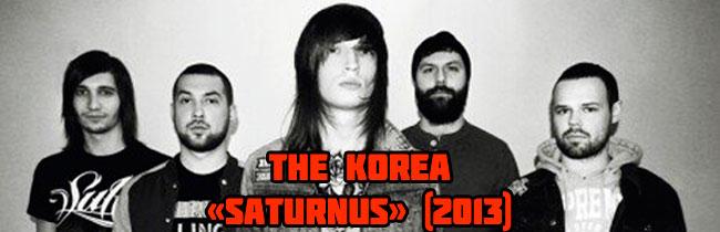 25 марта 2013 Питерская прогрессив-металл группа «THE KOREA» выпустила свой новый релиз под названием «Saturnus», в который вошли три свежие композиции
